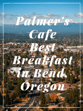 Palmer's Cafe has been in business for over 50 years and still the best breakfast in Bend!